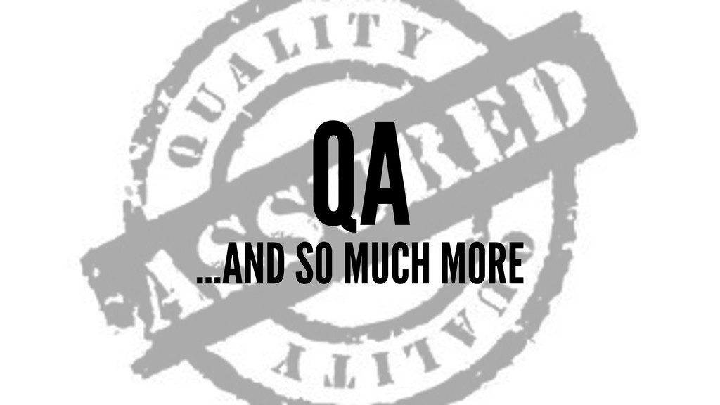 QA ...AND SO MUCH MORE