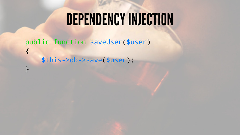 DEPENDENCY INJECTION public function saveUser($...