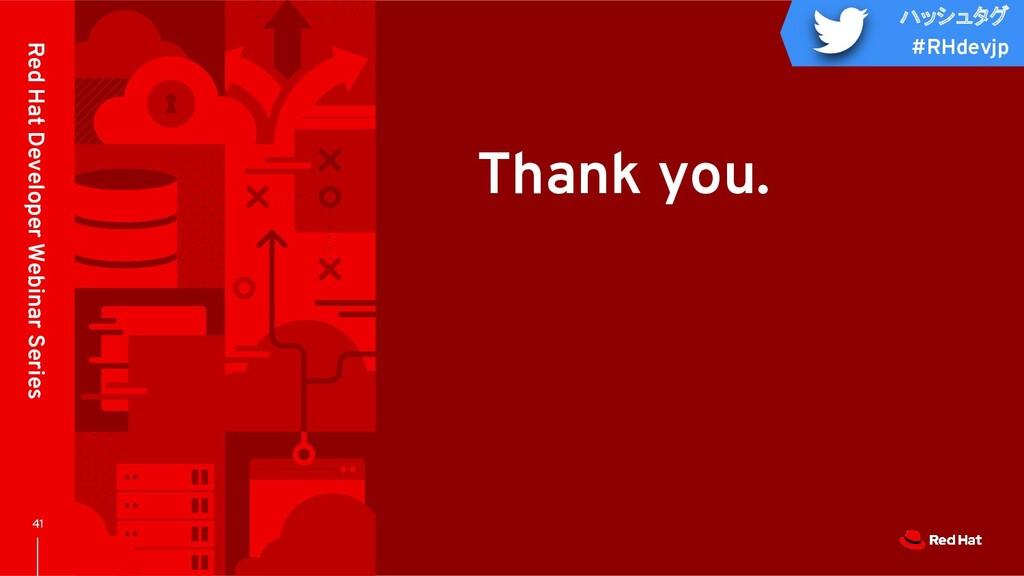 ハッシュタグ #RHdevjp Thank you. 41 Red Hat Developer...