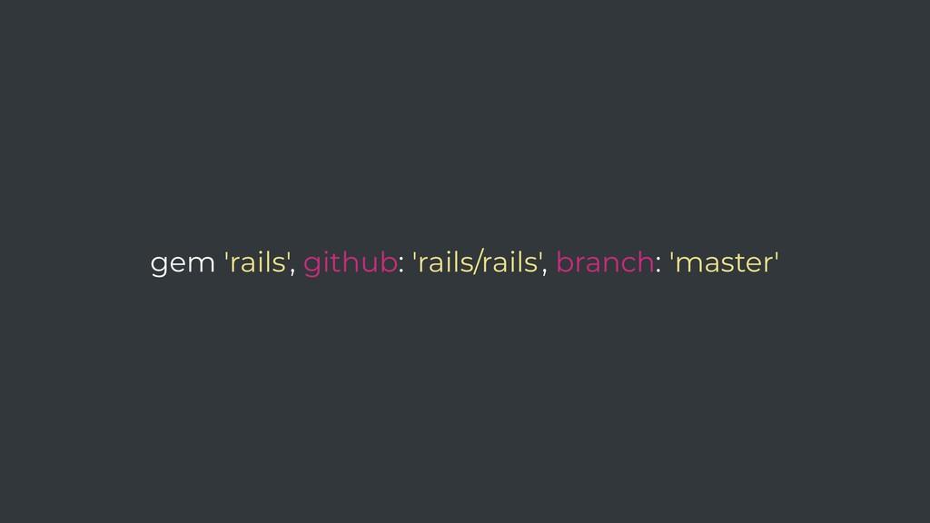 gem 'rails', github: 'rails/rails', branch: 'ma...