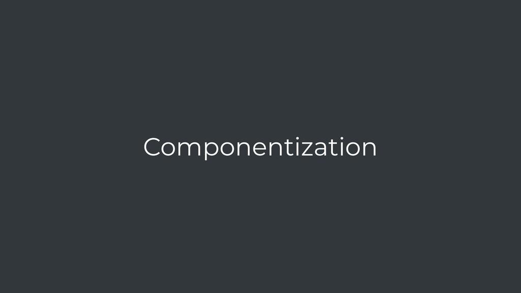 Componentization