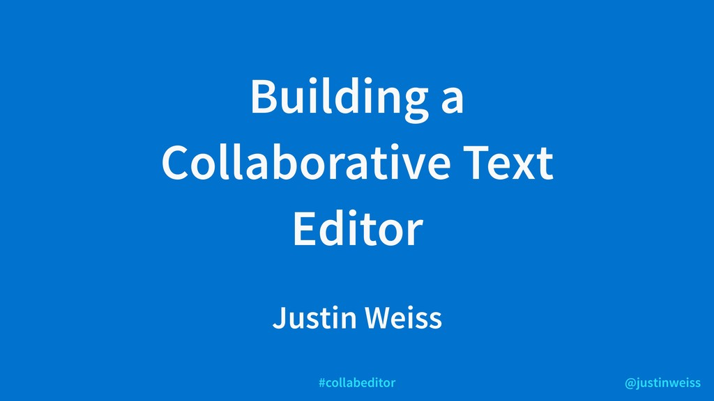 @justinweiss #collabeditor Building a Collabora...