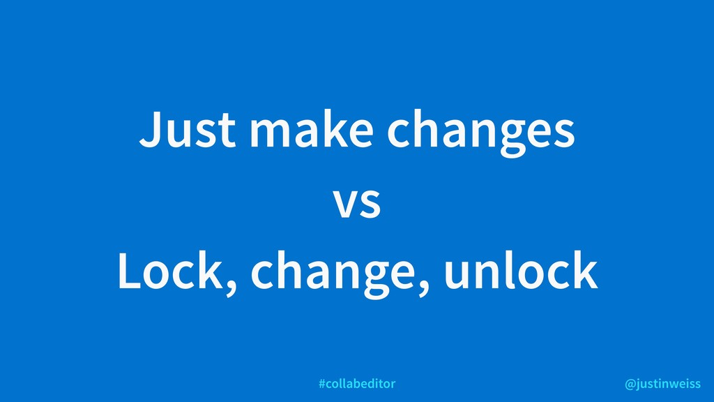 @justinweiss #collabeditor Just make changes vs...
