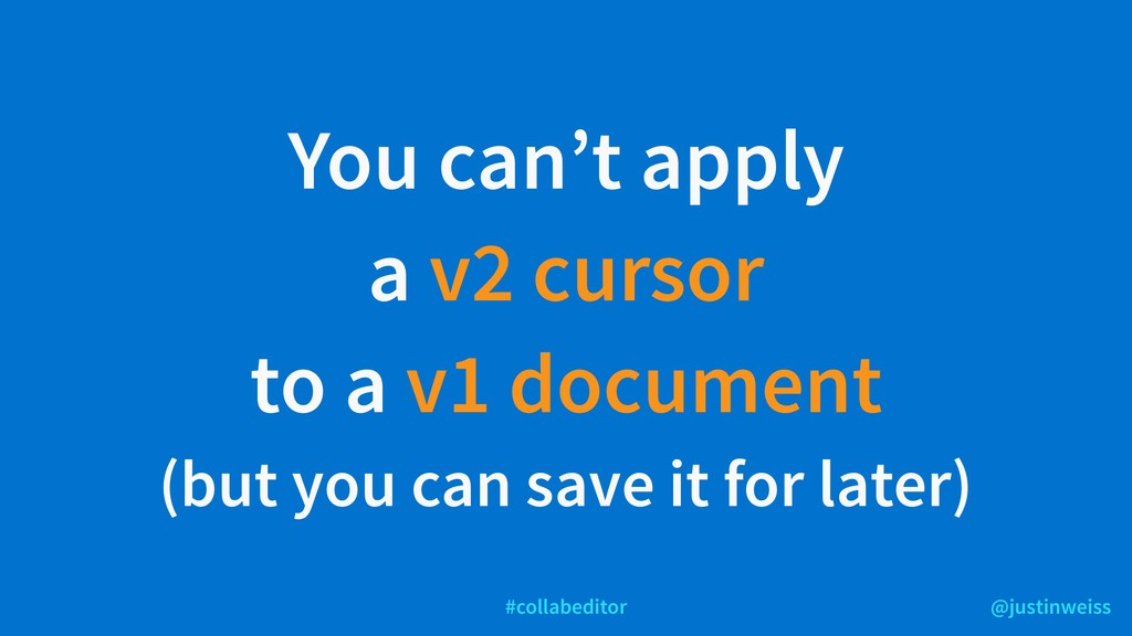 @justinweiss #collabeditor You can't apply a v2...