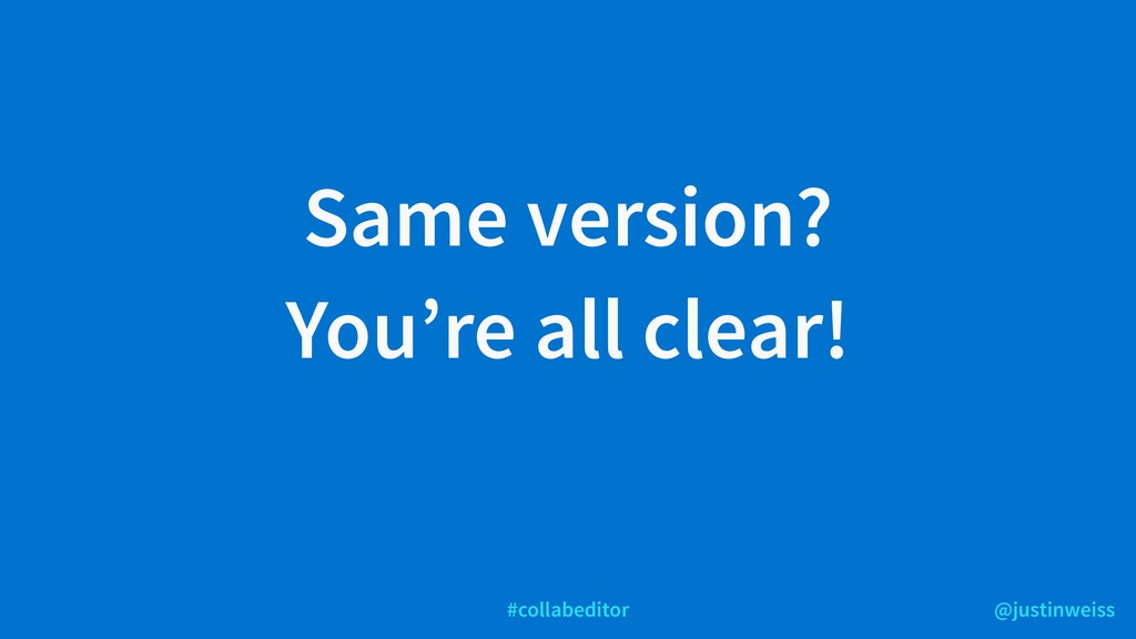 @justinweiss #collabeditor Same version? You're...