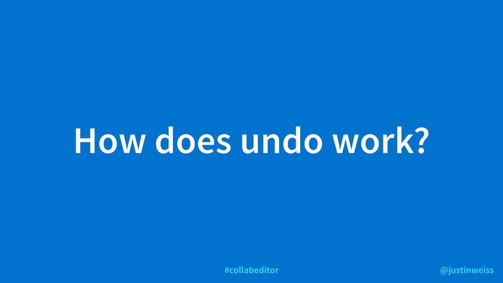 @justinweiss #collabeditor How does undo work?