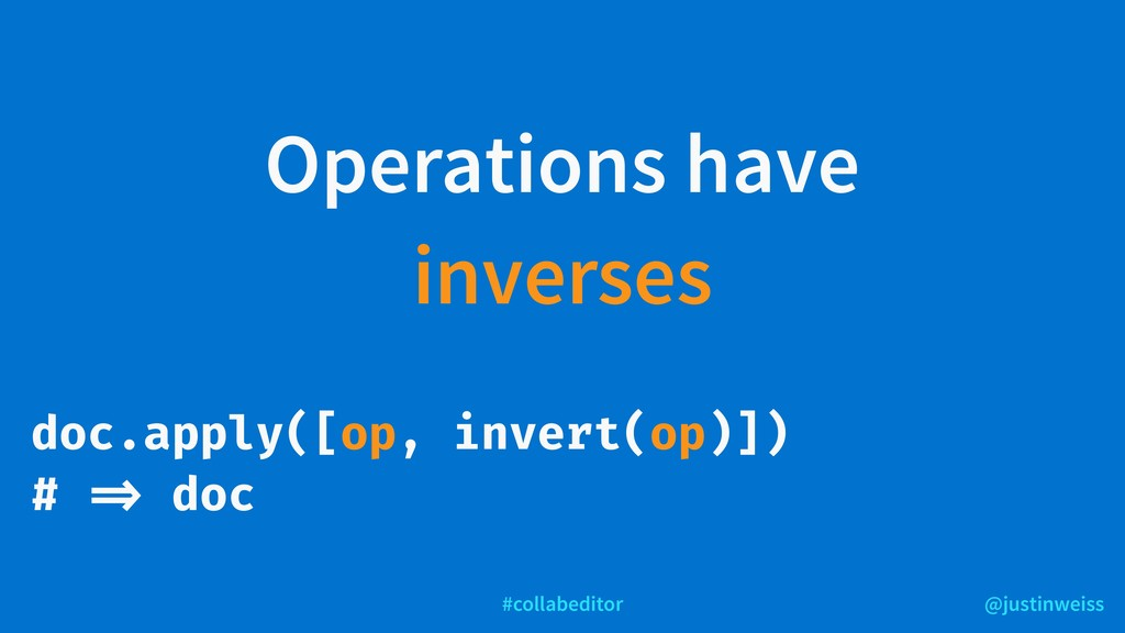 @justinweiss #collabeditor Operations have inve...