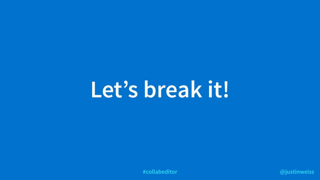 @justinweiss #collabeditor Let's break it!