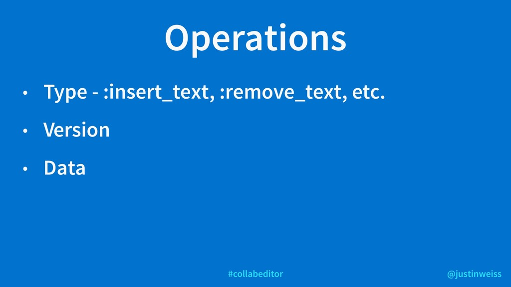 @justinweiss #collabeditor Operations • Type - ...