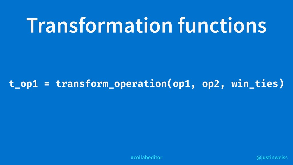 @justinweiss #collabeditor Transformation funct...