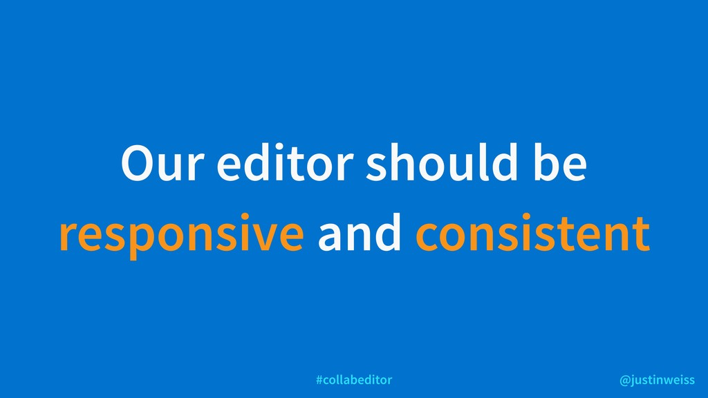 @justinweiss #collabeditor Our editor should be...