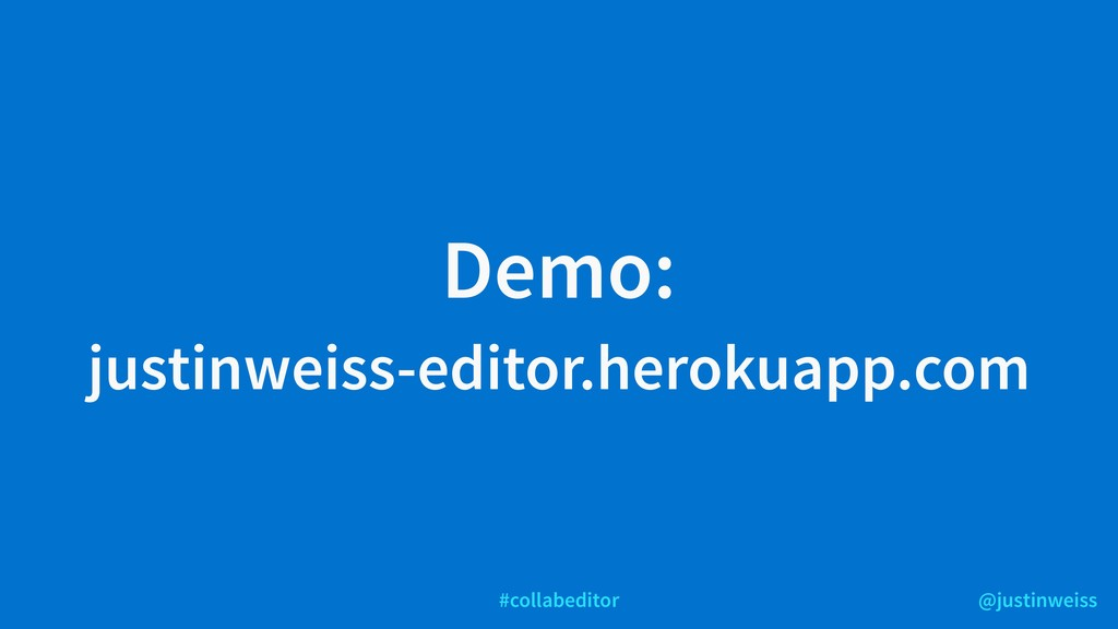 @justinweiss #collabeditor Demo: justinweiss-ed...