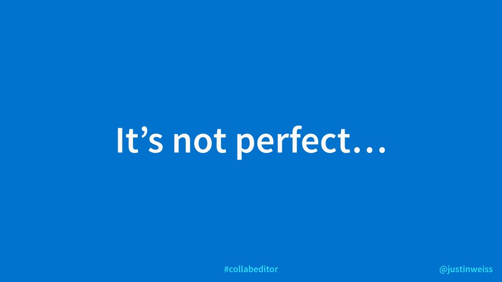 @justinweiss #collabeditor It's not perfect…