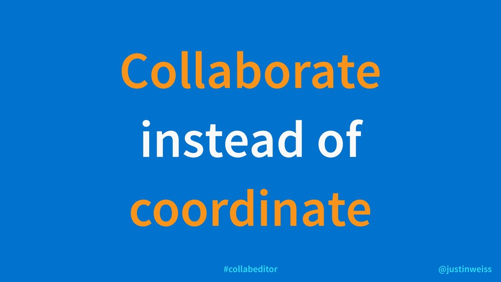 @justinweiss #collabeditor Collaborate instead ...