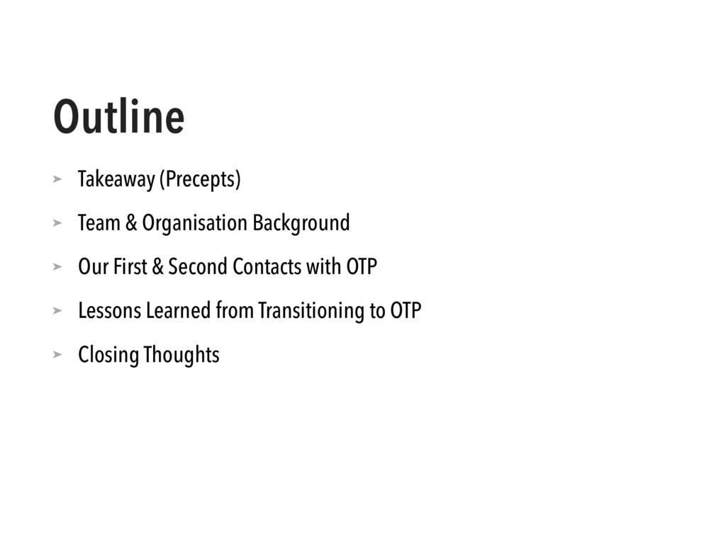 Outline ➤ Takeaway (Precepts) ➤ Team & Organisa...