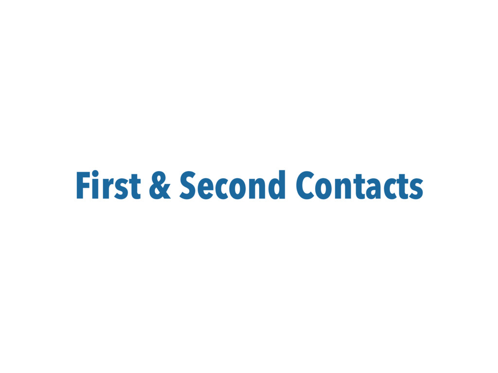 First & Second Contacts