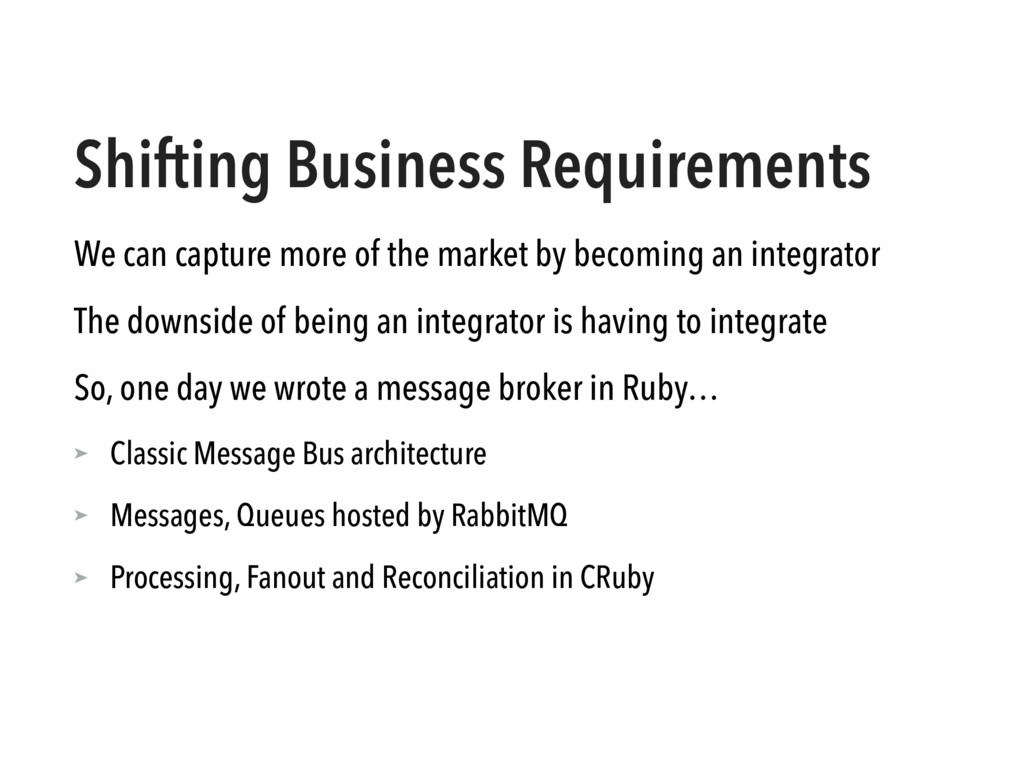 Shifting Business Requirements We can capture m...