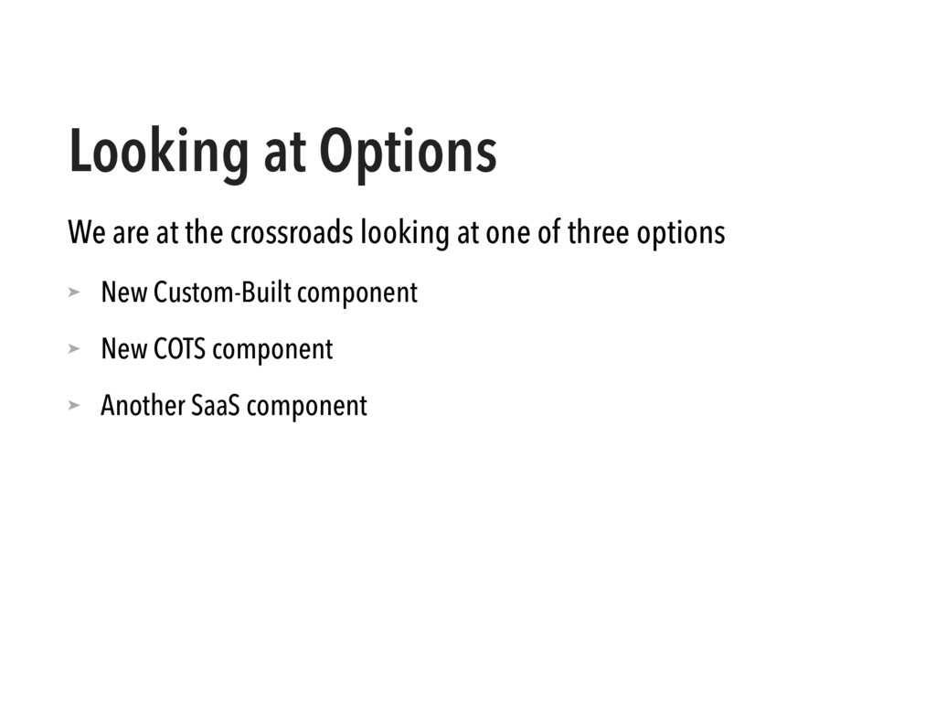 Looking at Options We are at the crossroads loo...