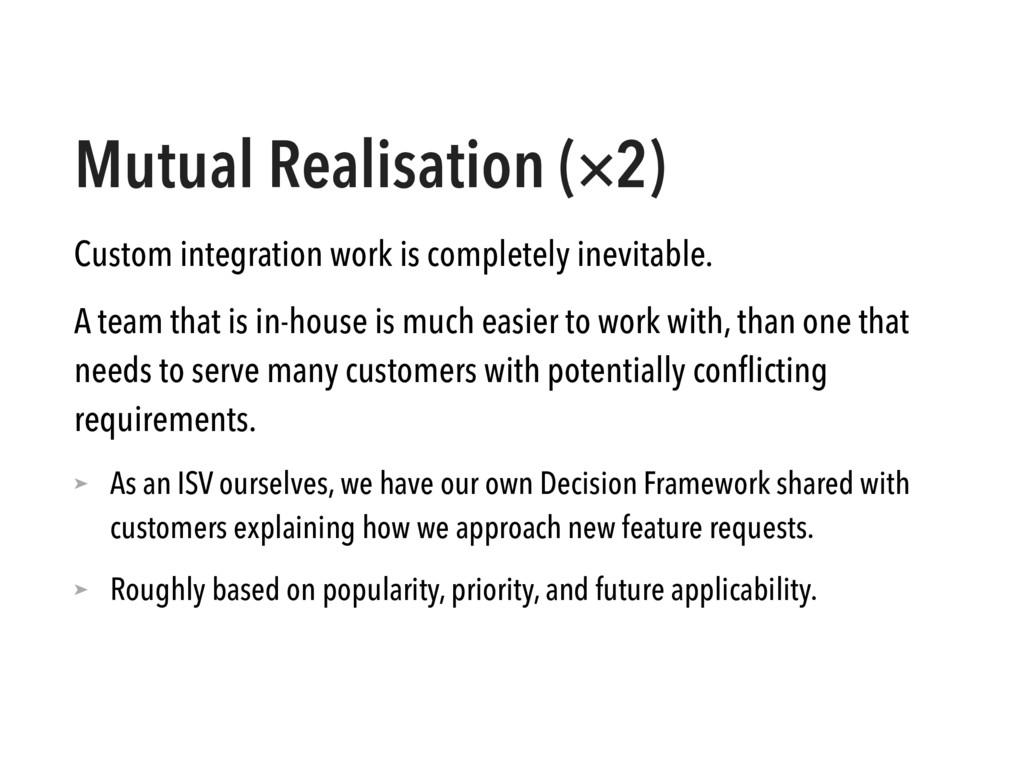 Mutual Realisation (×2) Custom integration work...