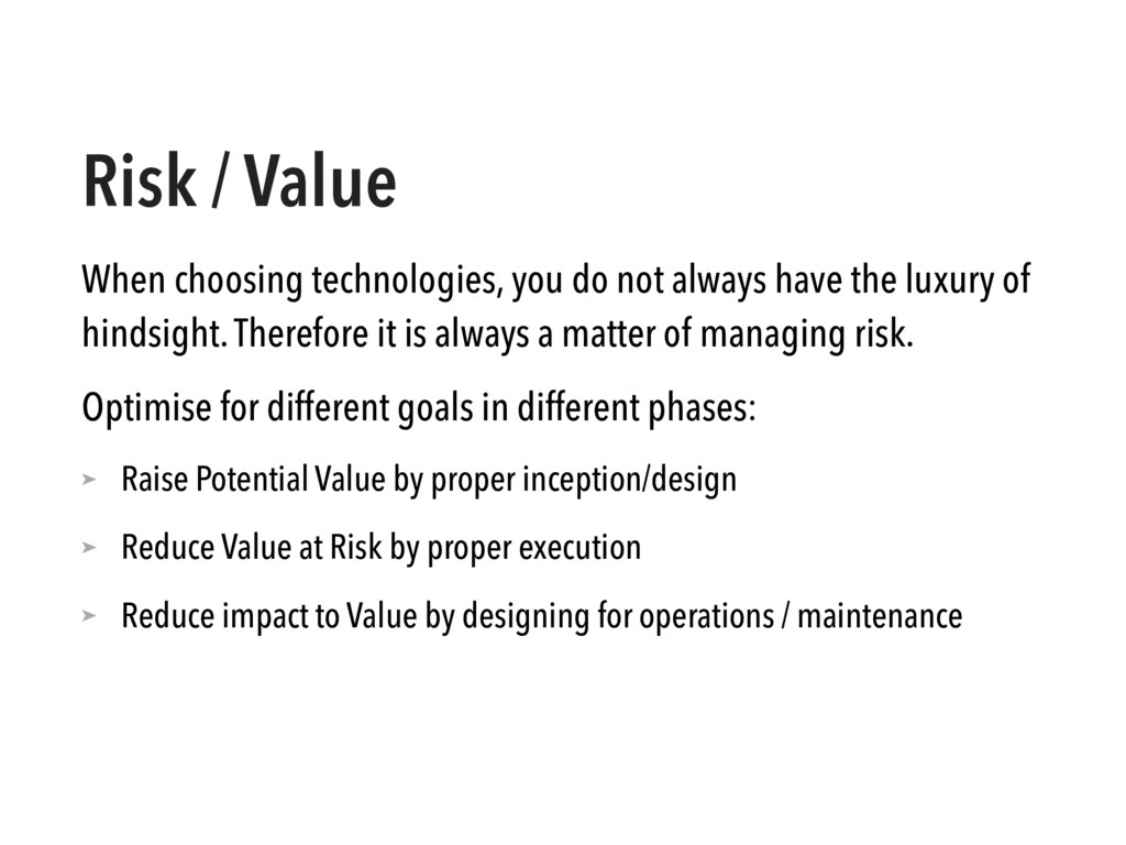 Risk / Value When choosing technologies, you do...