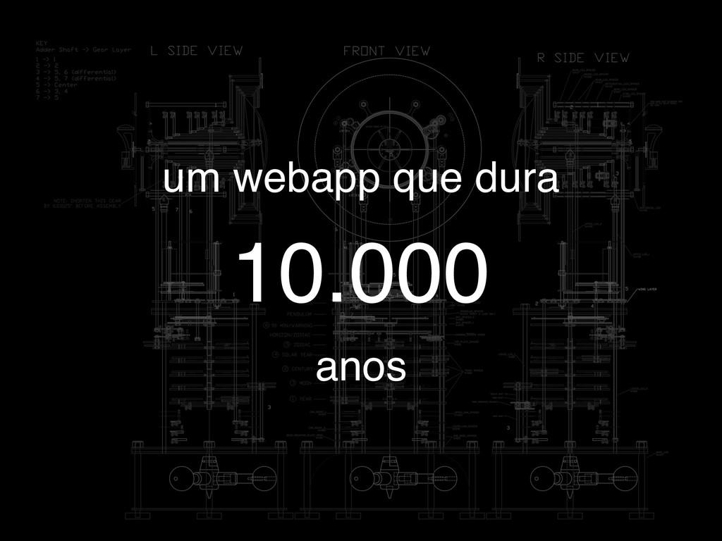 10.000 um webapp que dura anos
