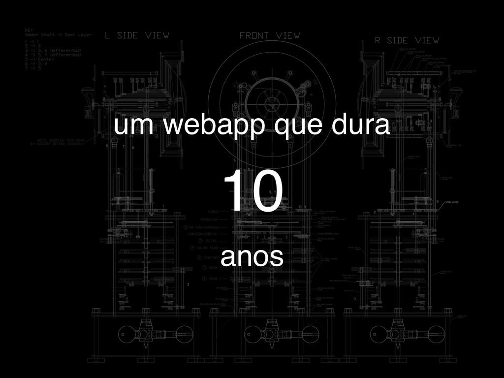 10 um webapp que dura anos