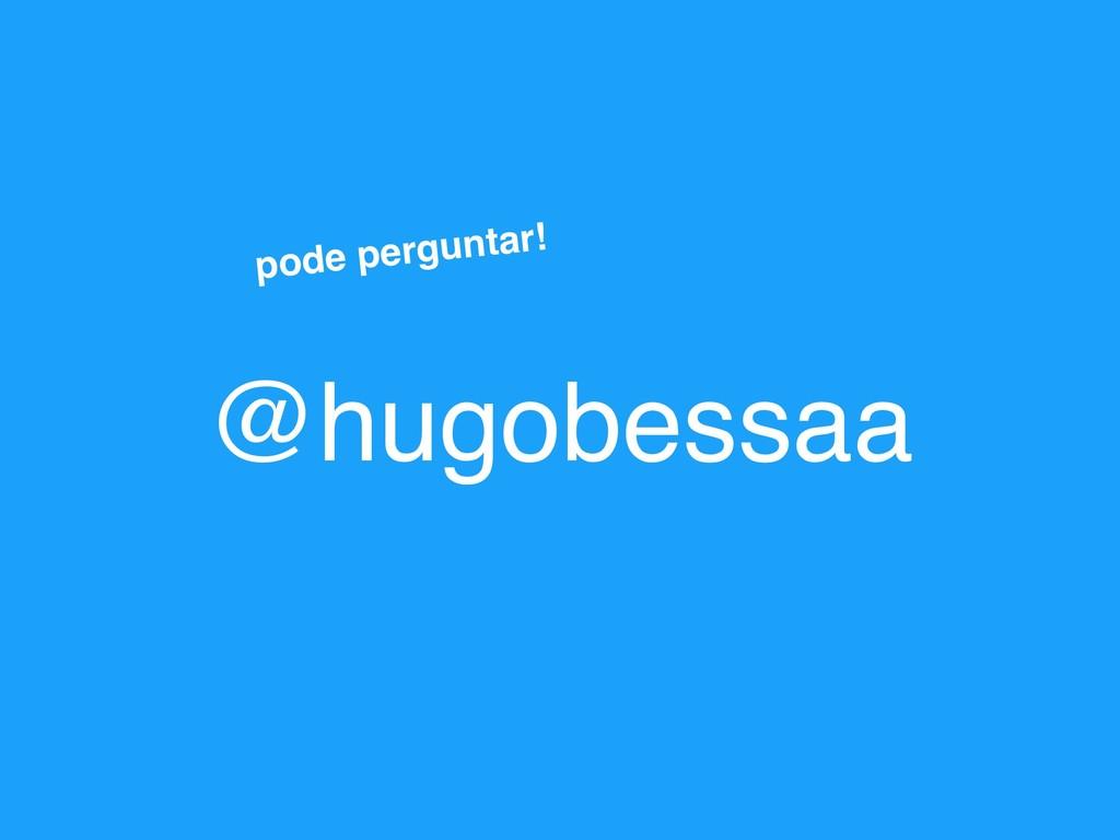 @hugobessaa pode perguntar!