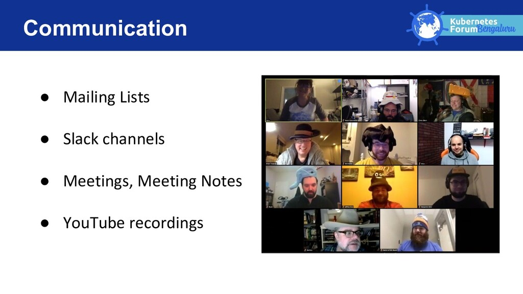 Communication ● Mailing Lists ● Slack channels ...