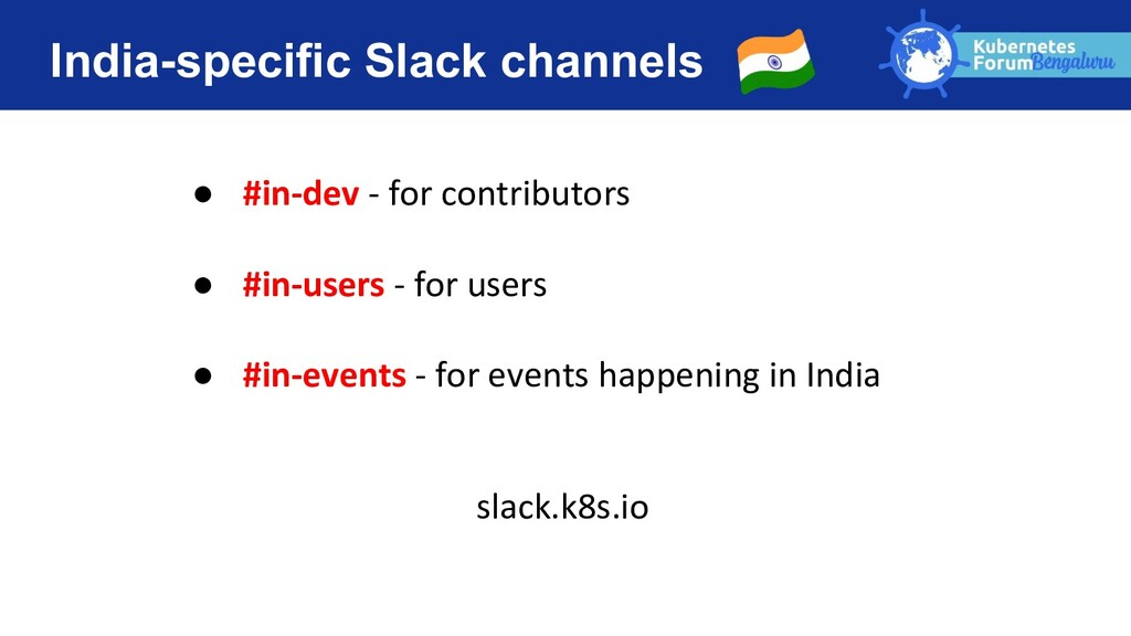 India-specific Slack channels ● #in-dev - for c...