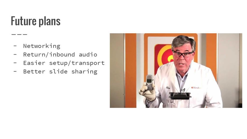 Future plans - Networking - Return/inbound audi...