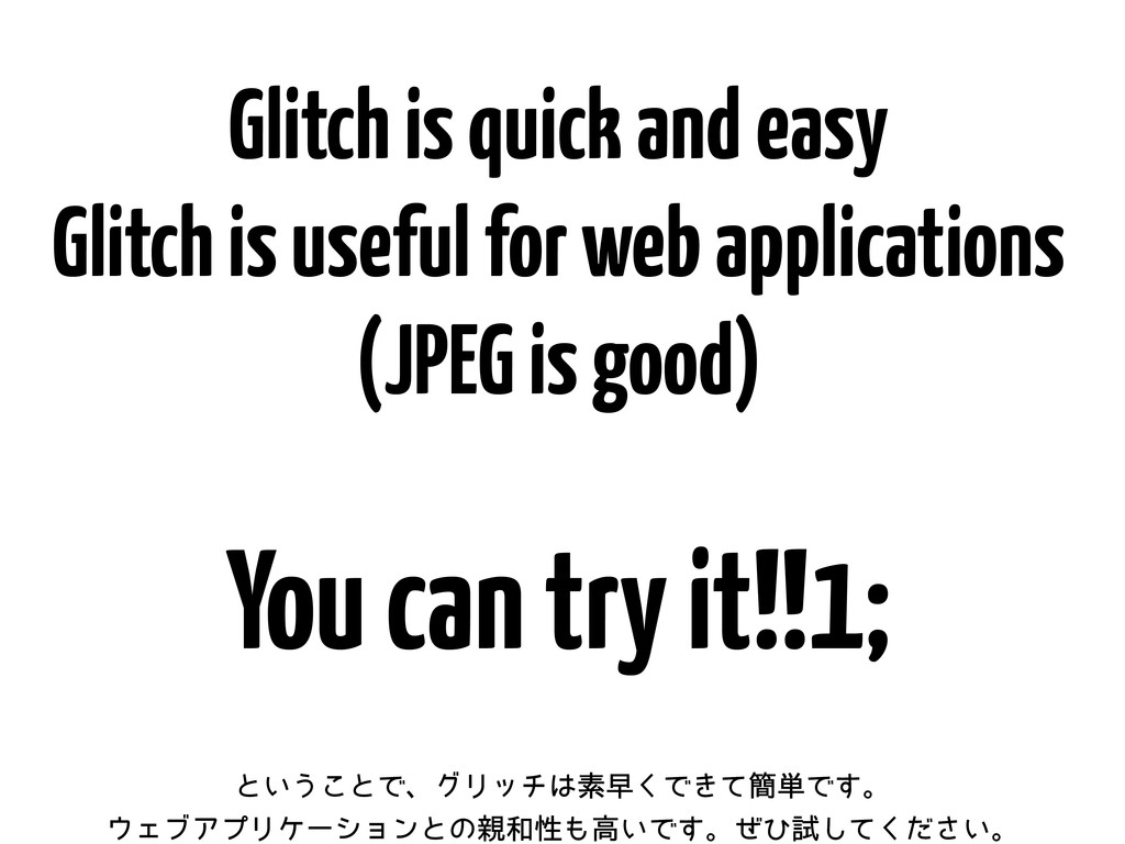Glitch is quick and easy Glitch is useful for w...
