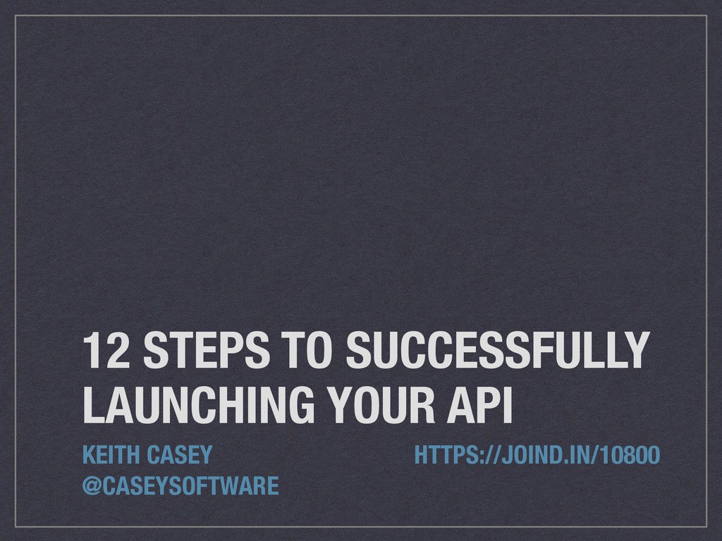 12 STEPS TO SUCCESSFULLY LAUNCHING YOUR API KEI...