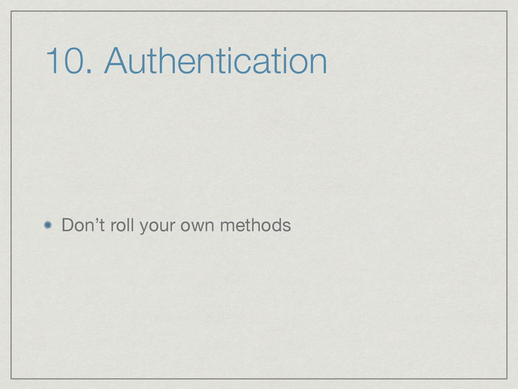 10. Authentication Don't roll your own methods