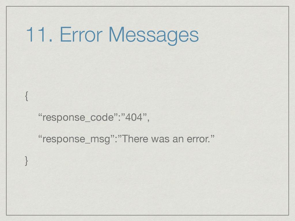 "11. Error Messages {  ""response_code"":""404"",  ""..."