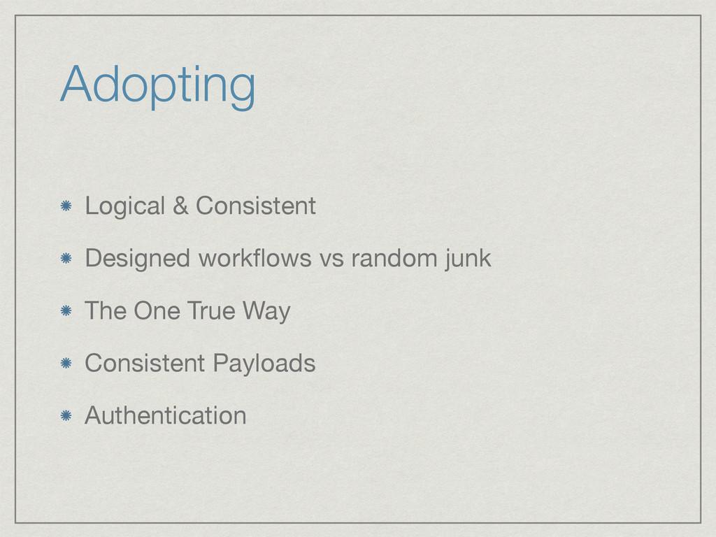Adopting Logical & Consistent  Designed workflow...