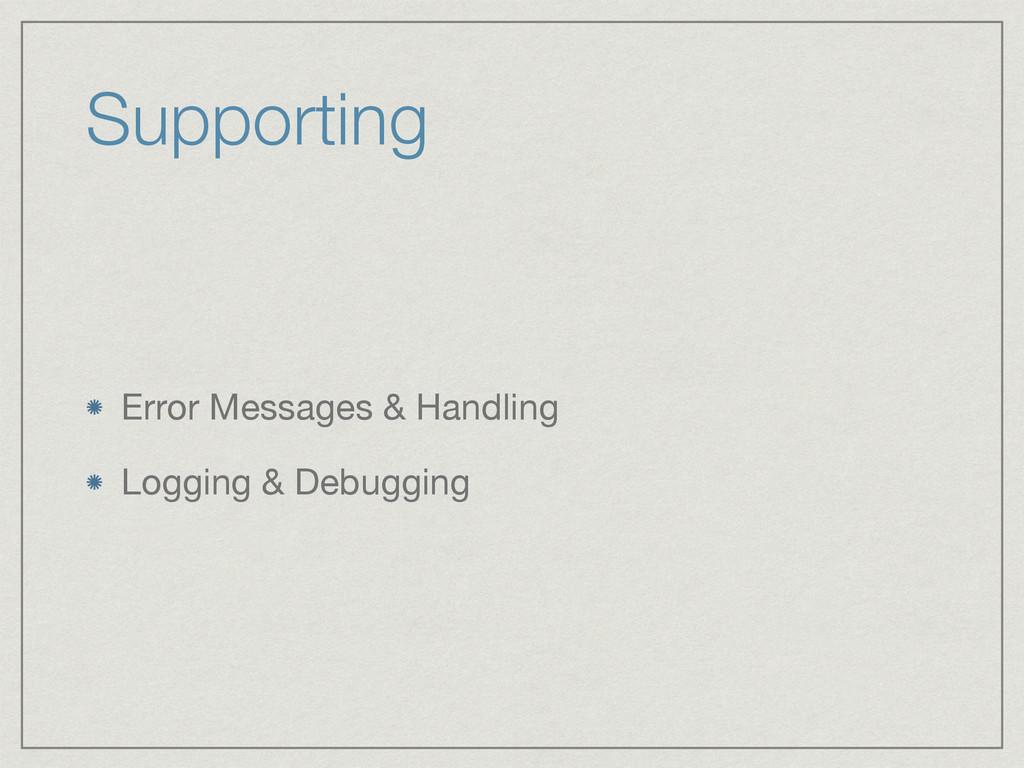 Supporting Error Messages & Handling  Logging &...