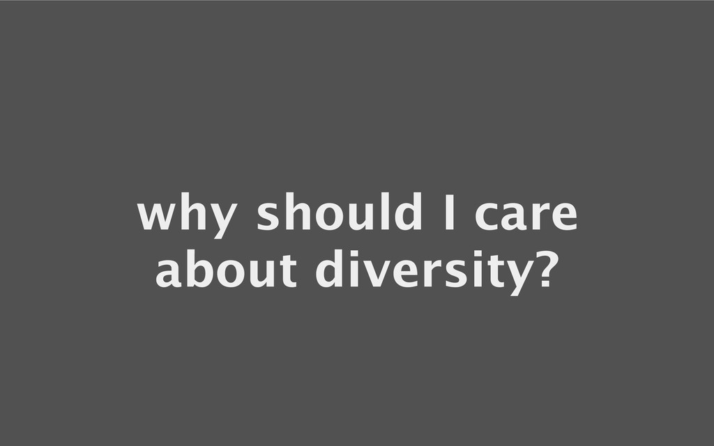 why should I care about diversity?