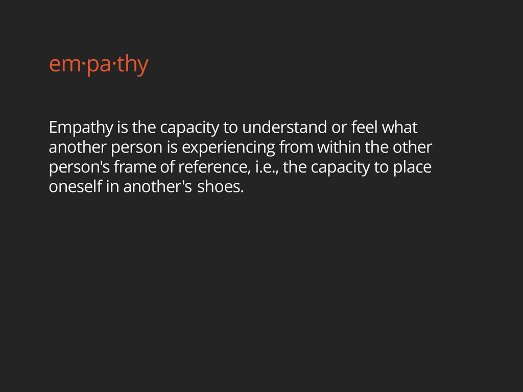 em·pa·thy Empathy is the capacity to understand...