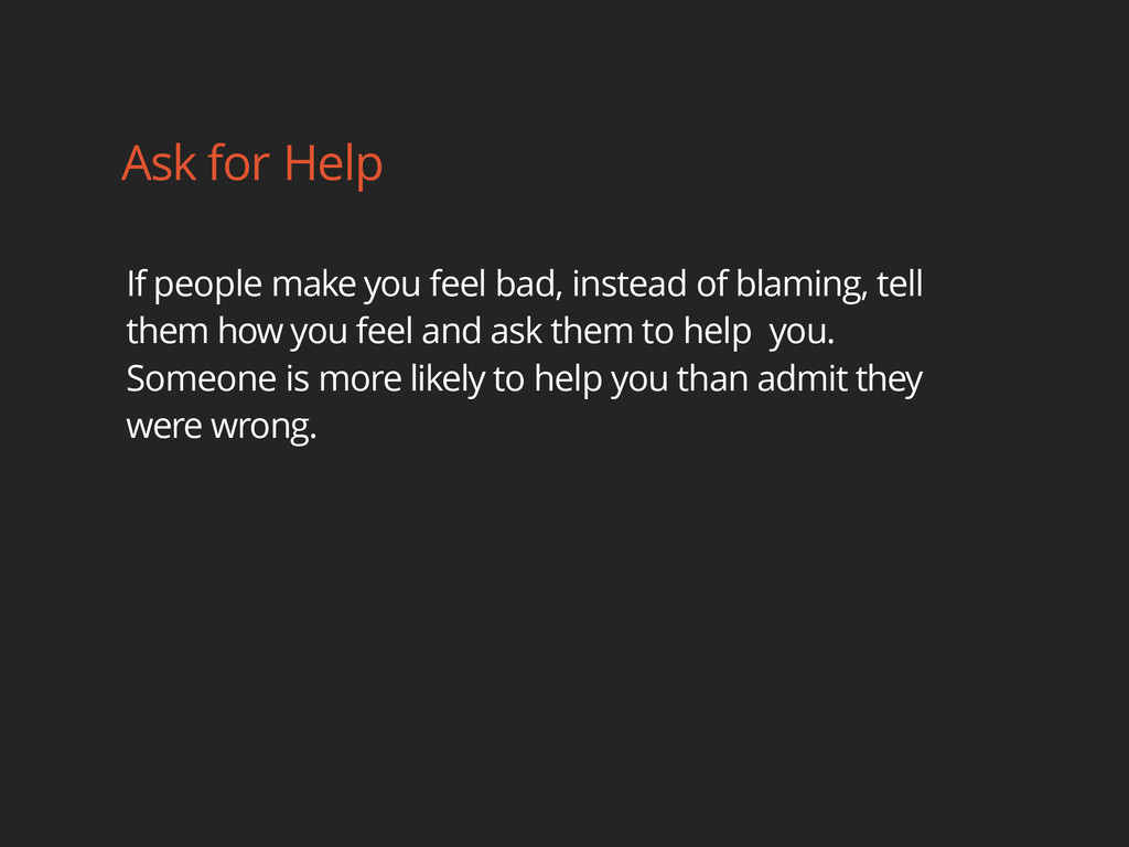 Ask for Help If people make you feel bad, inste...