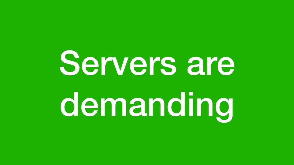 Servers are demanding