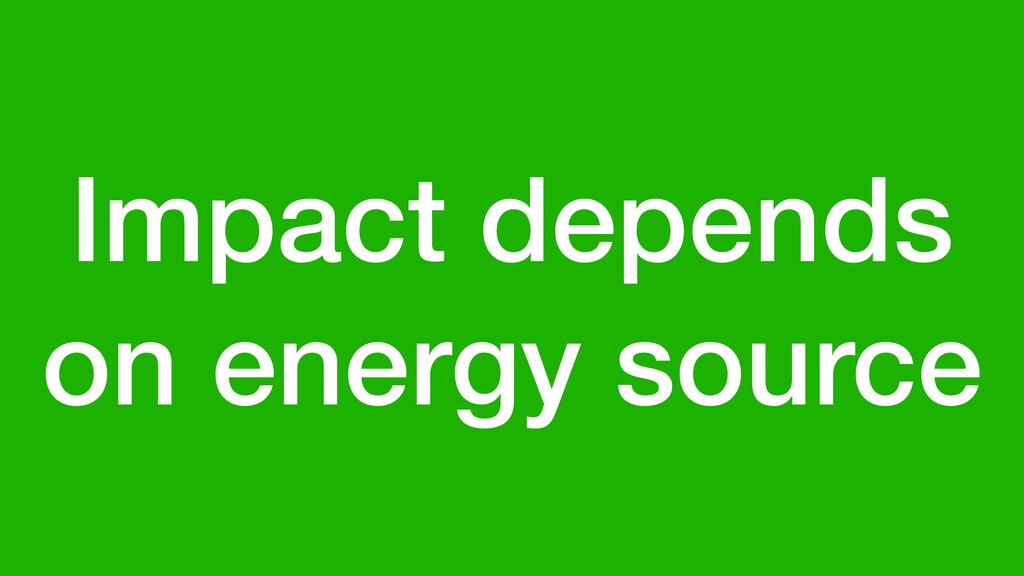 Impact depends on energy source