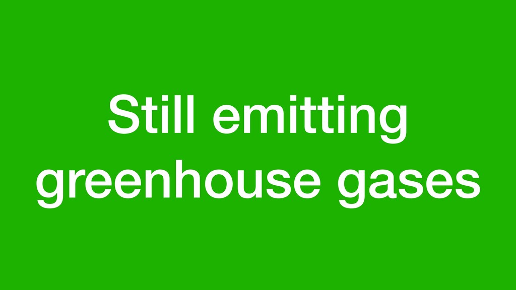 Still emitting greenhouse gases