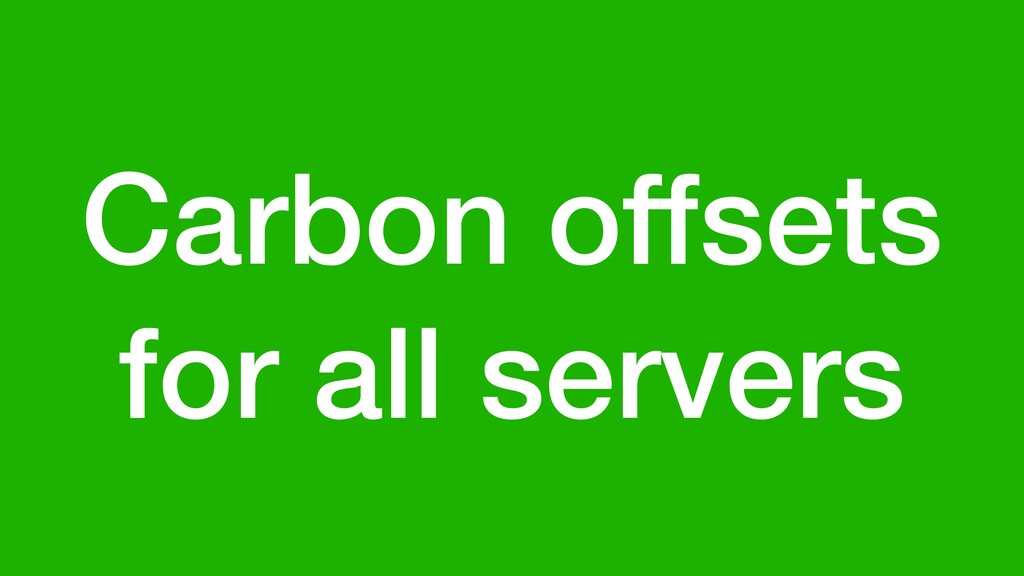 Carbon offsets for all servers