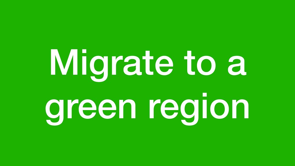 Migrate to a green region