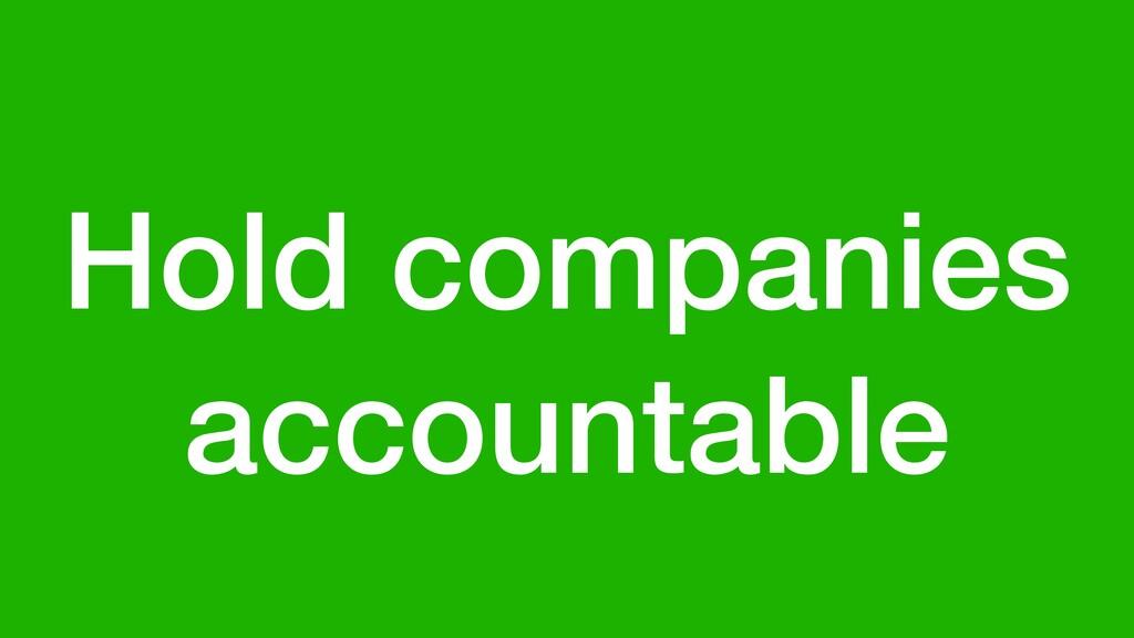 Hold companies accountable