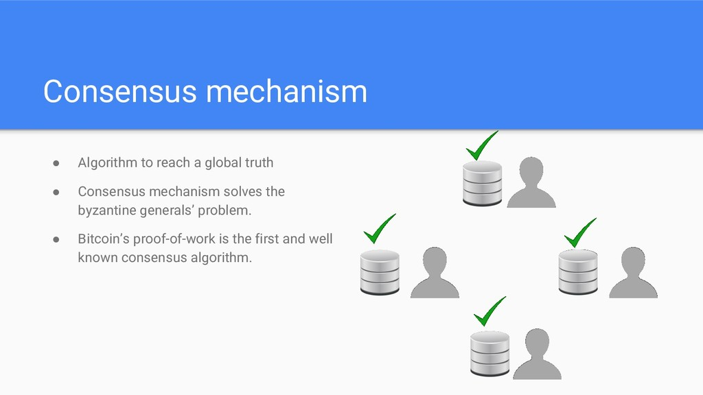 Consensus mechanism ● Algorithm to reach a glob...