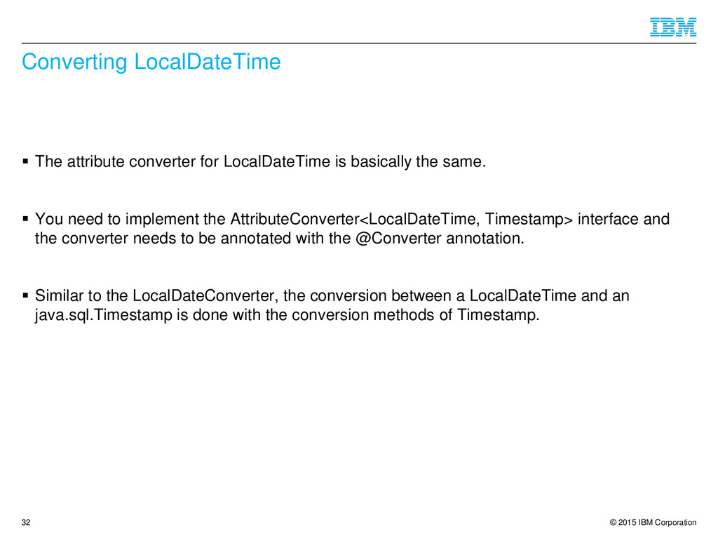© 2015 IBM Corporation Converting LocalDateTime...