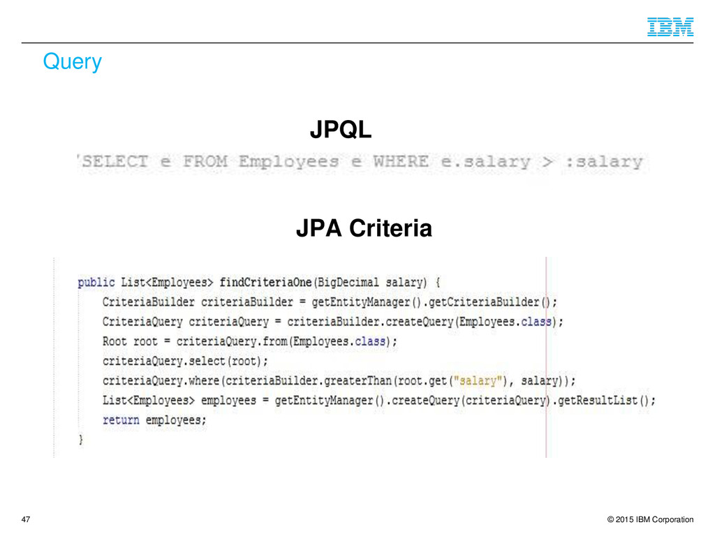 © 2015 IBM Corporation Query JPQL JPA Criteria ...
