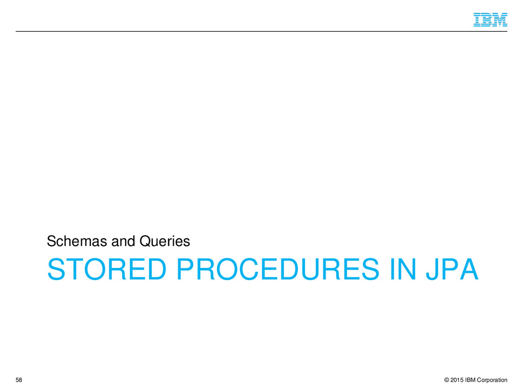 © 2015 IBM Corporation STORED PROCEDURES IN JPA...