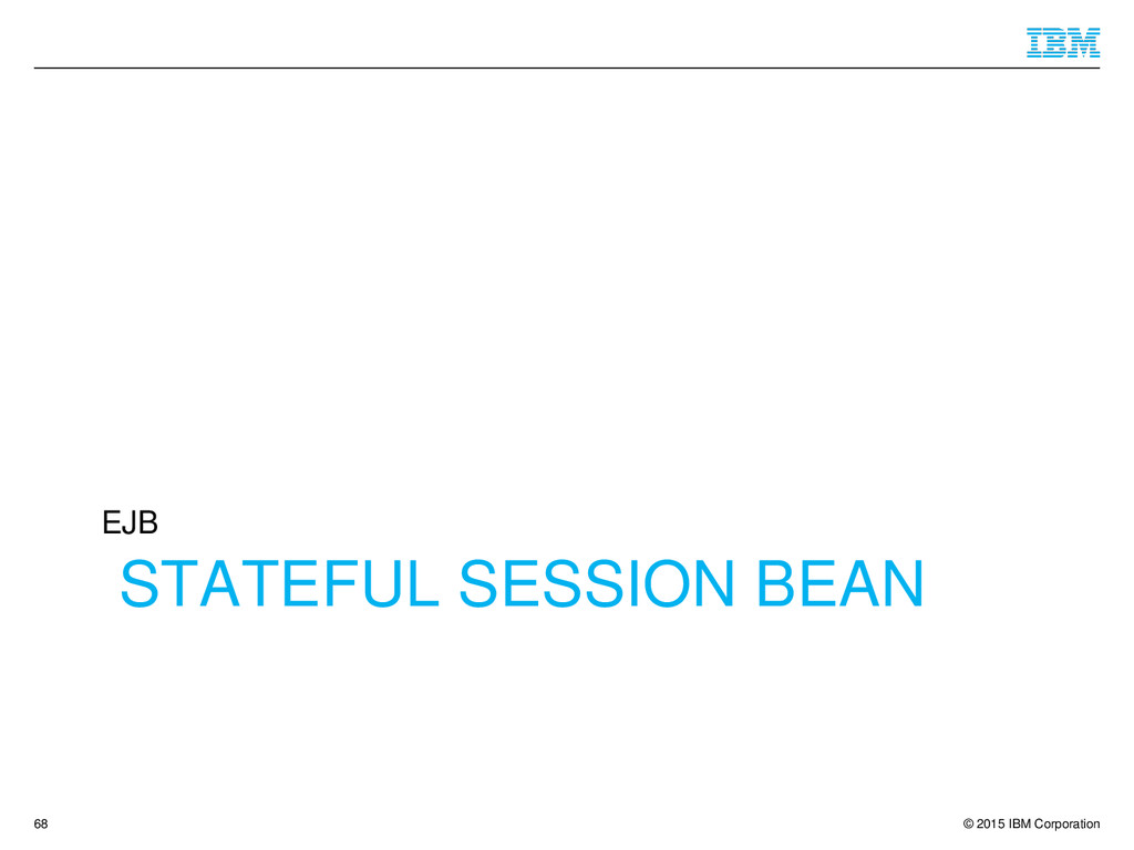 © 2015 IBM Corporation STATEFUL SESSION BEAN EJ...
